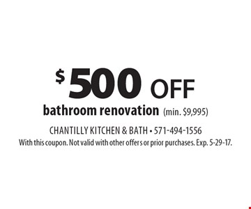 $500 Off bathroom renovation (min. $9,995). With this coupon. Not valid with other offers or prior purchases. Exp. 5-29-17.