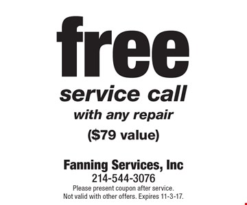 free service call with any repair ($79 value). Please present coupon after service.Not valid with other offers. Expires 11-3-17.