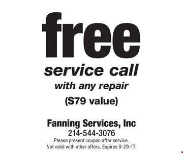 Free service call with any repair ($79 value). Please present coupon after service. Not valid with other offers. Expires 9-29-17.