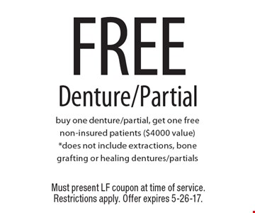 FREE Denture/Partial. Buy one denture/partial, get one free non-insured patients ($4000 value). *Does not include extractions, bone grafting or healing dentures/partials. Must present LF coupon at time of service. Restrictions apply. Offer expires 5-26-17.