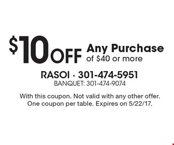 $10 Off Any Purchase of $40 or more. With this coupon. Not valid with any other offer. One coupon per table. Expires on 5/22/17.