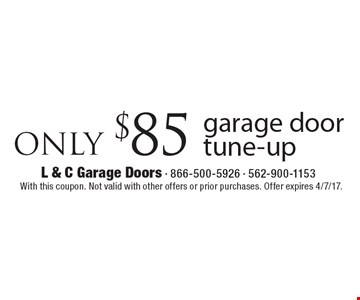Garage door tune-up only $85. With this coupon. Not valid with other offers or prior purchases. Offer expires 4/7/17.