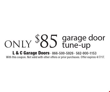 ONLY $85 garage door tune-up. With this coupon. Not valid with other offers or prior purchases. Offer expires 4/7/17.