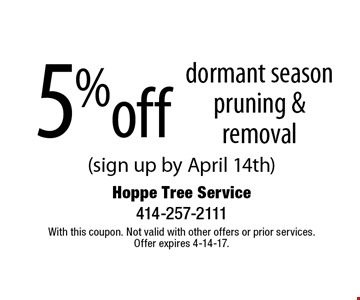 5% off dormant season pruning & removal (sign up by April 14th). With this coupon. Not valid with other offers or prior services. Offer expires 4-14-17.