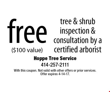 free tree & shrub inspection & consultation by a certified arborist ($100 value). With this coupon. Not valid with other offers or prior services. Offer expires 4-14-17.