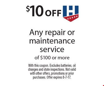 $10 off Any repair or maintenance service of $100 or more. With this coupon. Excludes batteries, oil changes and state inspections. Not valid with other offers, promotions or prior purchases. Offer expires 8-7-17.