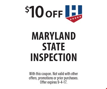 $10 off Maryland State Inspection. With this coupon. Not valid with other offers, promotions or prior purchases. Offer expires 9-4-17.