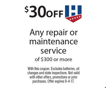 $30 off Any repair or maintenance service of $300 or more. With this coupon. Excludes batteries, oil changes and state inspections. Not valid with other offers, promotions or prior purchases. Offer expires 9-4-17.