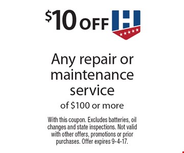 $10 off Any repair or maintenance service of $100 or more. With this coupon. Excludes batteries, oil changes and state inspections. Not valid with other offers, promotions or prior purchases. Offer expires 9-4-17.