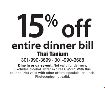 15% off entire dinner bill. Dine in or carry-out. Not valid for delivery. Excludes alcohol. Offer expires 6-2-17. With this coupon. Not valid with other offers, specials, or lunch. Photocopies not valid.