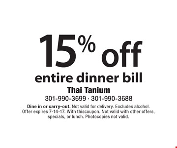 15% off entire dinner bill. Dine in or carry-out. Not valid for delivery. Excludes alcohol. Offer expires 7-14-17. With this coupon. Not valid with other offers, specials, or lunch. Photocopies not valid.