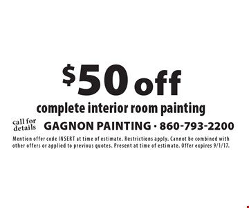 $50 off complete interior room painting. Mention offer code inSert at time of estimate. Restrictions apply. Cannot be combined with other offers or applied to previous quotes. Present at time of estimate. Offer expires 9/1/17.