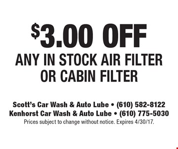 $3.00 off any In stock air filter or cabin filter. Prices subject to change without notice. Expires 4/30/17.