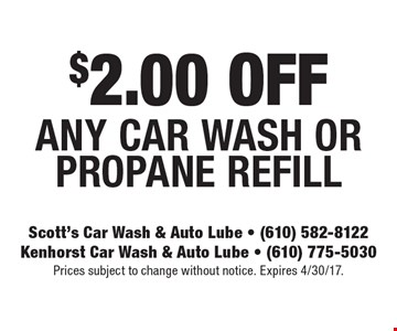 $2.00 Off any car wash or propane refill. Prices subject to change without notice. Expires 4/30/17.