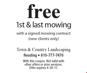Free 1st & last mowing with a signed mowing contract(new clients only). With this coupon. Not valid with other offers or prior services. Offer expires 4-30-17.