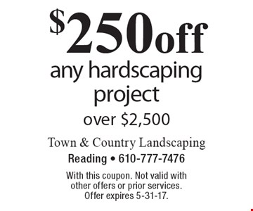 $250 off any hardscaping project over $2,500. With this coupon. Not valid with other offers or prior services. Offer expires 5-31-17.