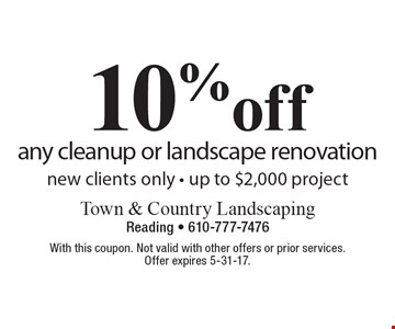 10% off any cleanup or landscape renovation. New clients only. Up to $2,000 project. With this coupon. Not valid with other offers or prior services. Offer expires 5-31-17.