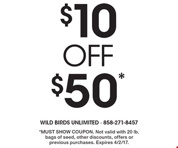 $10 Off $50* *Must show coupon. Not valid with 20 lb. bags of seed, other discounts, offers or previous purchases. Expires 4/2/17.