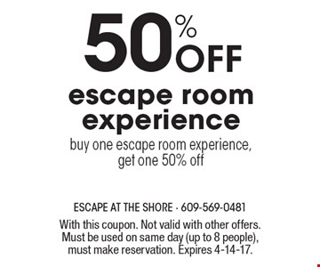 50% Off escape room experience. Buy one escape room experience,get one 50% off. With this coupon. Not valid with other offers. Must be used on same day (up to 8 people), must make reservation. Expires 4-14-17.