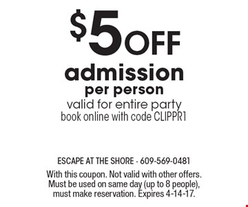 $5 Off admission per person. Valid for entire party. Book online with code CLIPPR1. With this coupon. Not valid with other offers. Must be used on same day (up to 8 people), must make reservation. Expires 4-14-17.