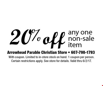 20% off any one non-sale item. With coupon. Limited to in-store stock on hand. 1 coupon per person. Certain restrictions apply. See store for details. Valid thru 6/2/17.