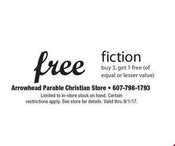 Free fiction. Buy 3, get 1 free (of equal or lesser value). Limited to in-store stock on hand. Certain restrictions apply. See store for details. Valid thru 9/1/17.