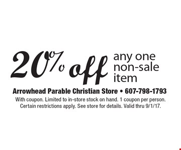 20% off any one non-sale item. With coupon. Limited to in-store stock on hand. 1 coupon per person. Certain restrictions apply. See store for details. Valid thru 9/1/17.
