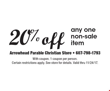 20% off any one non-sale item. With coupon. 1 coupon per person. Certain restrictions apply. See store for details. Valid thru 11/24/17.