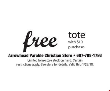 Free tote with $10 purchase. Limited to in-store stock on hand. Certain  restrictions apply. See store for details. Valid thru 1/26/18.