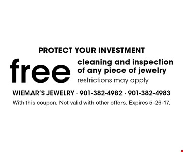 PROTECT YOUR INVESTMENT free cleaning and inspection of any piece of jewelry restrictions may apply. With this coupon. Not valid with other offers. Expires 5-26-17.
