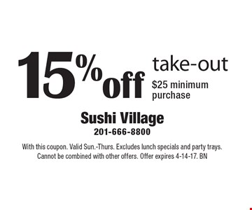 15%off take-out $25 minimum purchase. With this coupon. Valid Sun.-Thurs. Excludes lunch specials and party trays. Cannot be combined with other offers. Offer expires 4-14-17. BN