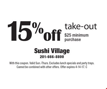 15%off take-out $25 minimum purchase. With this coupon. Valid Sun.-Thurs. Excludes lunch specials and party trays. Cannot be combined with other offers. Offer expires 4-14-17. C