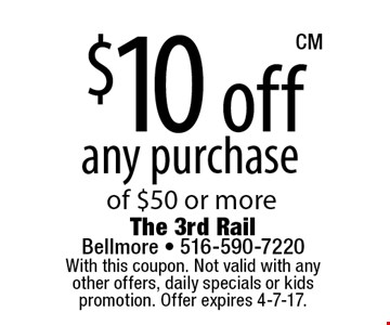 $10 off any purchase of $50 or more. With this coupon. Not valid with any other offers, daily specials or kids promotion. Offer expires 4-7-17. CM