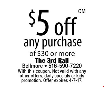 $5 off any purchase of $30 or more. With this coupon. Not valid with any other offers, daily specials or kids promotion. Offer expires 4-7-17. CM