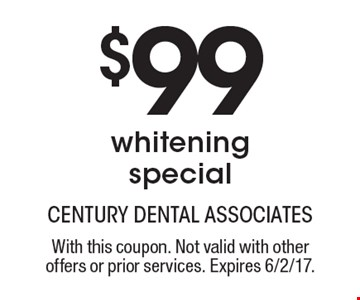 $99 whitening special. With this coupon. Not valid with other offers or prior services. Expires 6/2/17.