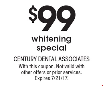$99 whitening special. With this coupon. Not valid with other offers or prior services. Expires 7/21/17.