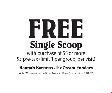 Free Single Scoop. With purchase of $5 or more $5 pre-tax (limit 1 per group, per visit). With CM coupon. Not valid with other offers. Offer expires 3-31-17.