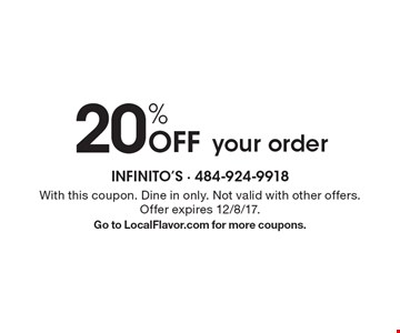 20% Off your order. With this coupon. Dine in only. Not valid with other offers. Offer expires 12/8/17. Go to LocalFlavor.com for more coupons.