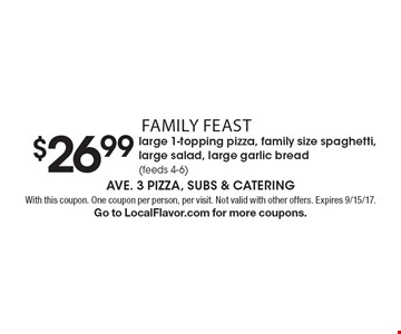 Family Feast $26.99 large 1-topping pizza, family size spaghetti, large salad, large garlic bread (feeds 4-6). With this coupon. One coupon per person, per visit. Not valid with other offers. Expires 9/15/17. Go to LocalFlavor.com for more coupons.
