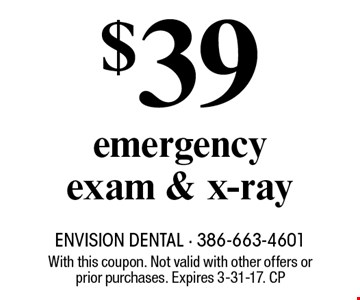 $39 emergency exam & x-ray. With this coupon. Not valid with other offers or prior purchases. Expires 3-31-17. CP