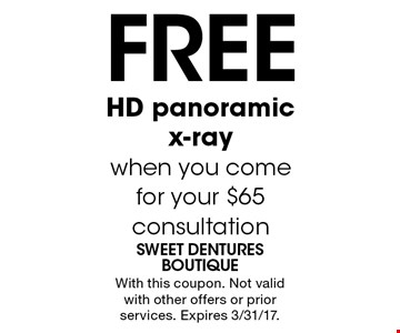 Free HD panoramic x-ray when you come for your $65 consultation. With this coupon. Not valid with other offers or prior services. Expires 3/31/17.