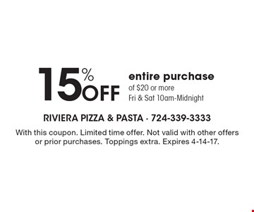 15% Off entire purchase of $20 or more Fri & Sat 10am-Midnight. With this coupon. Limited time offer. Not valid with other offers or prior purchases. Toppings extra. Expires 4-14-17.