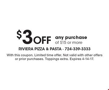 $3 off any purchase of $15 or more. With this coupon. Limited time offer. Not valid with other offers or prior purchases. Toppings extra. Expires 4-14-17.