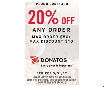 20% off any order, max order $50/max discount $10. Tax and delivery extra. Not valid on any other offer or catering. Mention offer when calling. Show at time of purchase. Promo code: 420.