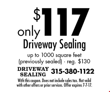 $117 Driveway Sealing up to 1000 square feet (previously sealed) - reg. $130. With this coupon. Does not include sales tax. Not valid with other offers or prior services. Offer expires 7-7-17.