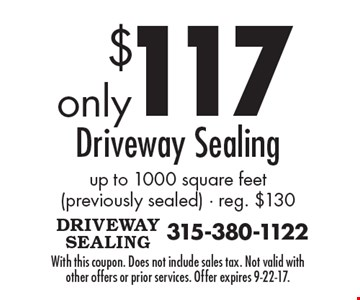 $117 Driveway Sealing up to 1000 square feet (previously sealed) - reg. $130. With this coupon. Does not include sales tax. Not valid with other offers or prior services. Offer expires 9-22-17.