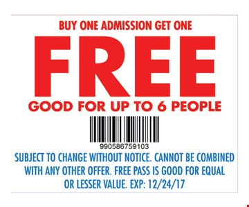Buy one admission get one free. Good for up to 6 people.