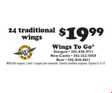 $19.9924 traditional wings. With this coupon. Limit 1 coupon per customer. Cannot combine coupons. Expires 5-5-17.
