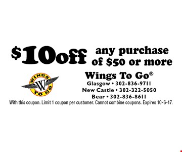 $10 off any purchase of $50 or more. With this coupon. Limit 1 coupon per customer. Cannot combine coupons. Expires 10-6-17.