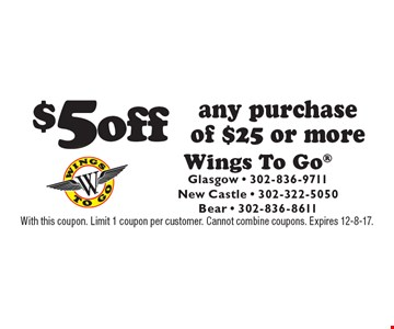 $5 off any purchase of $25 or more. With this coupon. Limit 1 coupon per customer. Cannot combine coupons. Expires 12-8-17.